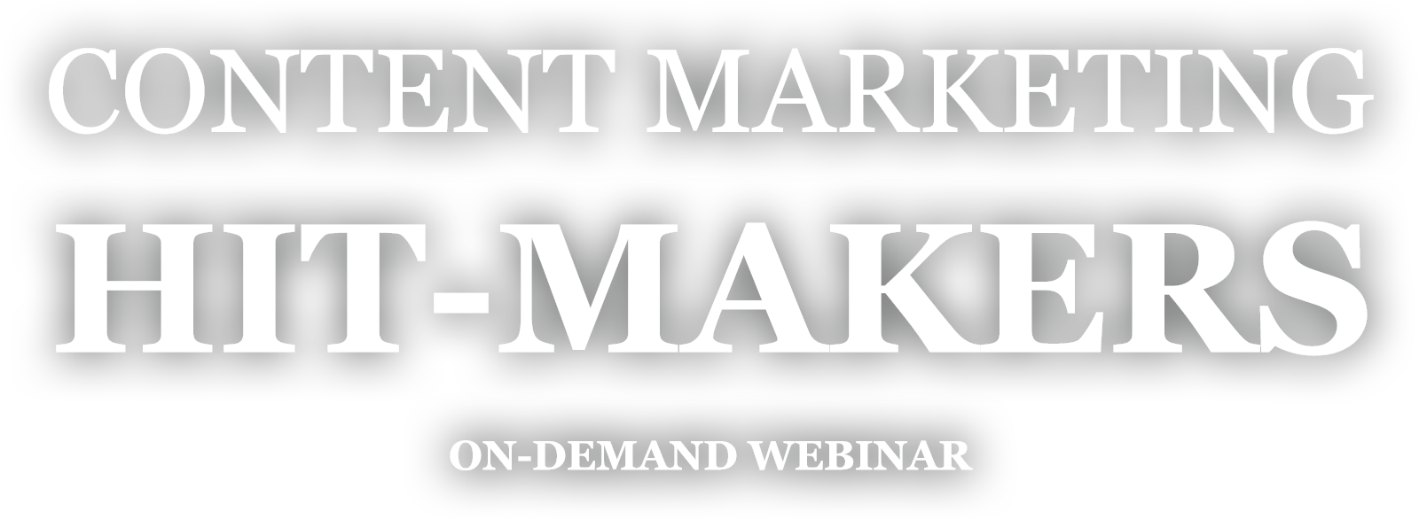 Content Marketing Hit-Makers - On-demand Webinar