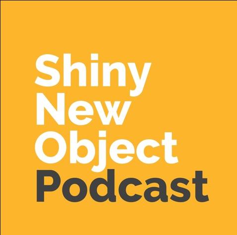 Shiny New Objects Podcast